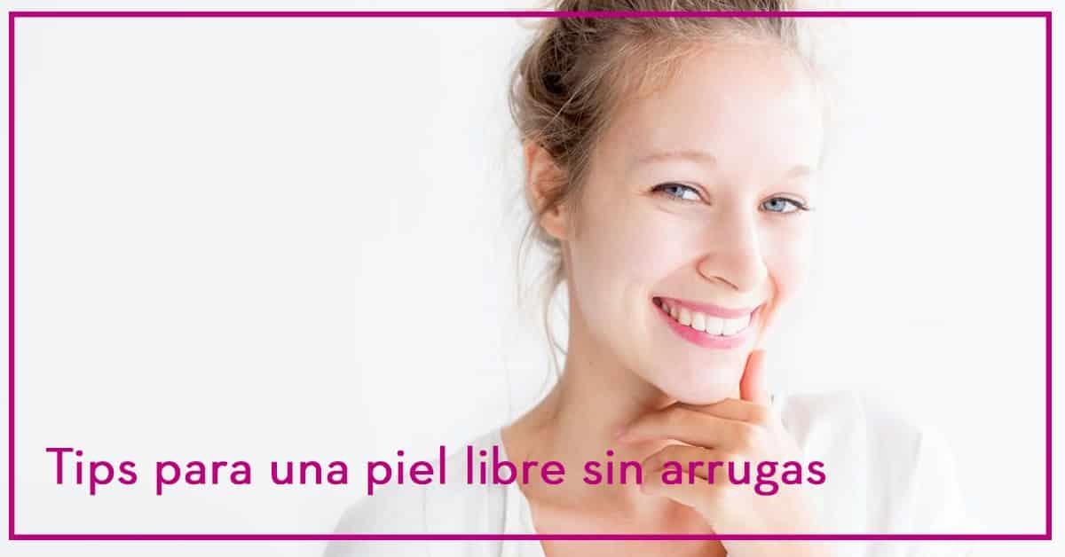 Tips para una piel libre sin arrugas