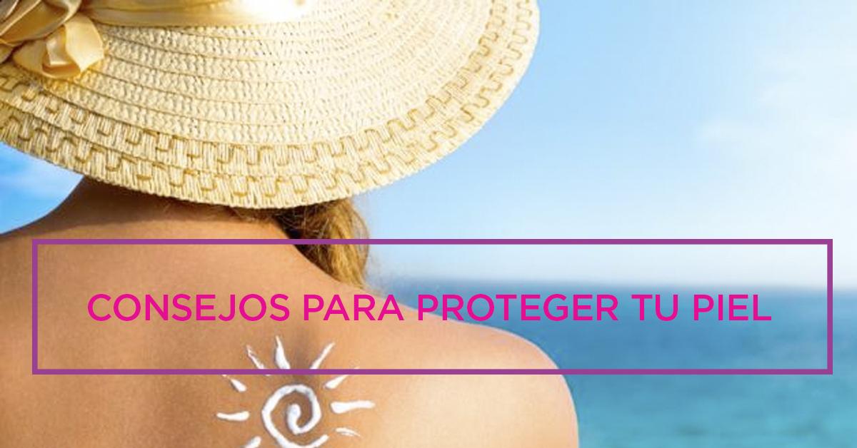 consejos proteger tu piel