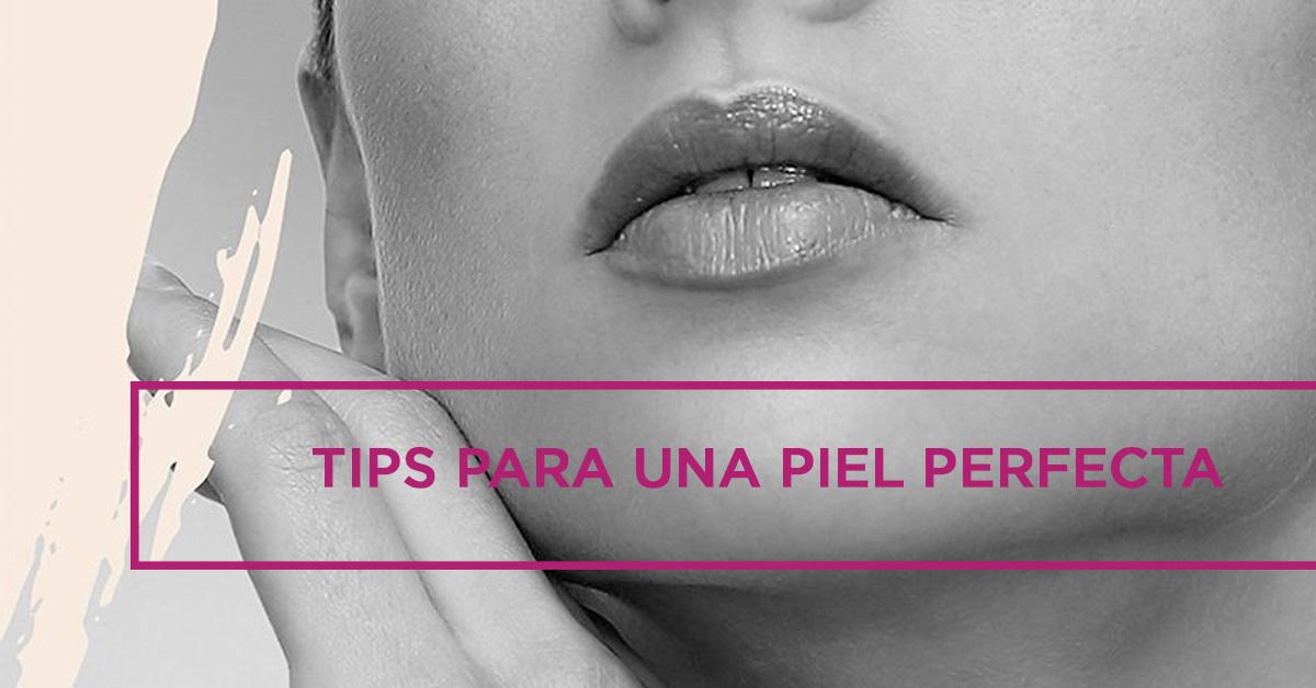 Tips para una piel perfecta