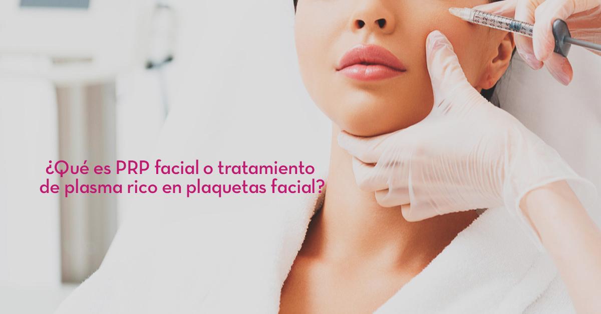 ¿Qué es PRP facial o tratamiento de plasma rico en plaquetas facial?