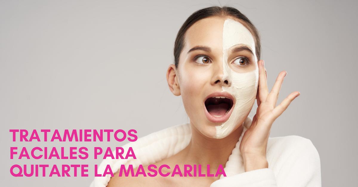 tratamientos faciales para quitarte la mascarilla