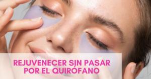 Rejuvenecer la cara sin pasar por el quirófano